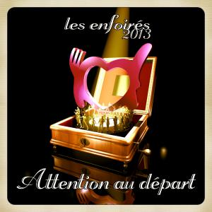 2013 - Les enfoirés - Attention au départ